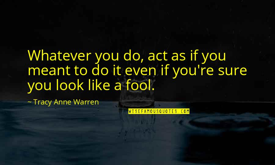 Meant For Each Other Quotes By Tracy Anne Warren: Whatever you do, act as if you meant