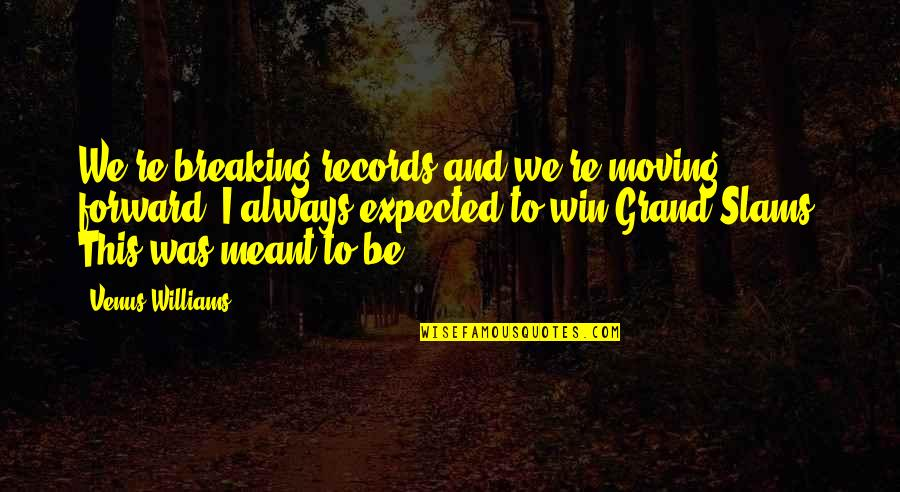 Meant For Each Other Quotes By Venus Williams: We're breaking records and we're moving forward. I