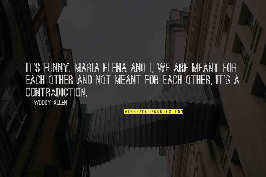 Meant For Each Other Quotes By Woody Allen: It's funny. Maria Elena and I, we are