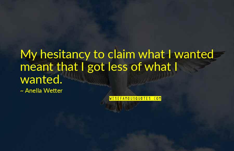 Meant To Be Relationships Quotes By Anella Wetter: My hesitancy to claim what I wanted meant