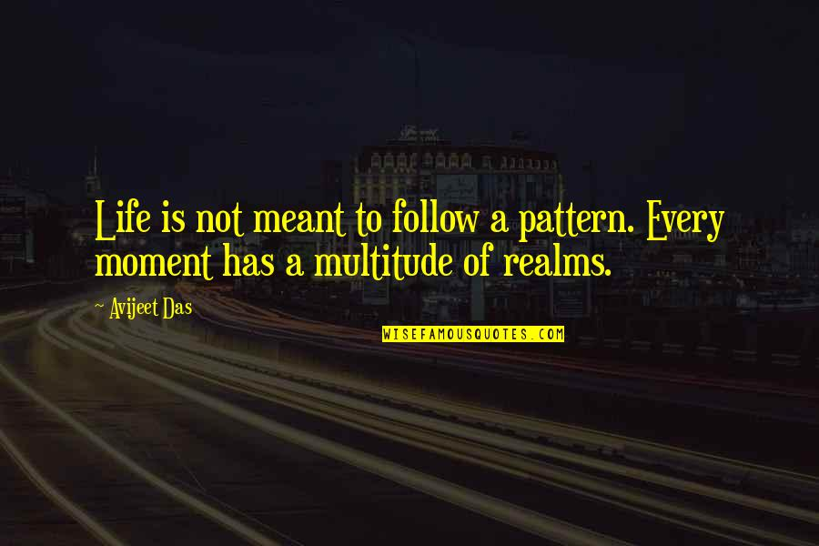 Meant To Be Relationships Quotes By Avijeet Das: Life is not meant to follow a pattern.