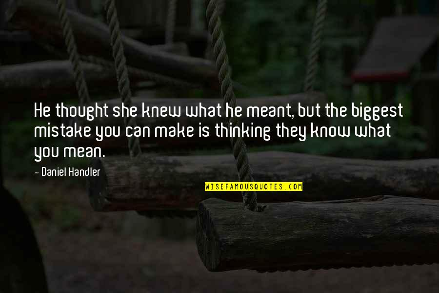 Meant To Be Relationships Quotes By Daniel Handler: He thought she knew what he meant, but