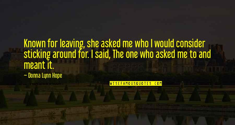 Meant To Be Relationships Quotes By Donna Lynn Hope: Known for leaving, she asked me who I