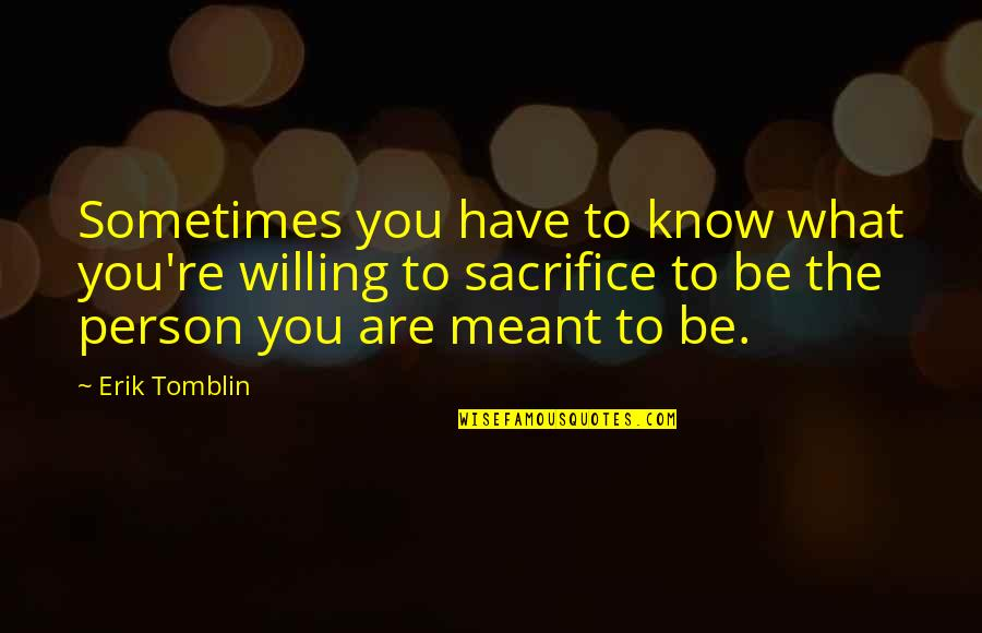 Meant To Be Relationships Quotes By Erik Tomblin: Sometimes you have to know what you're willing