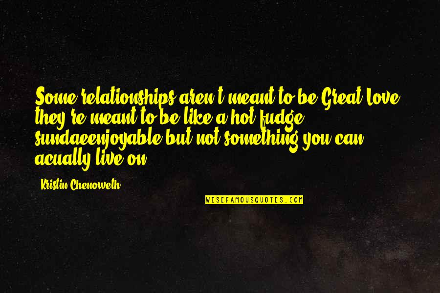 Meant To Be Relationships Quotes By Kristin Chenoweth: Some relationships aren't meant to be Great Love;