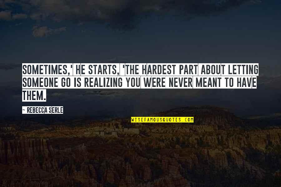 Meant To Be Relationships Quotes By Rebecca Serle: Sometimes,' he starts, 'the hardest part about letting