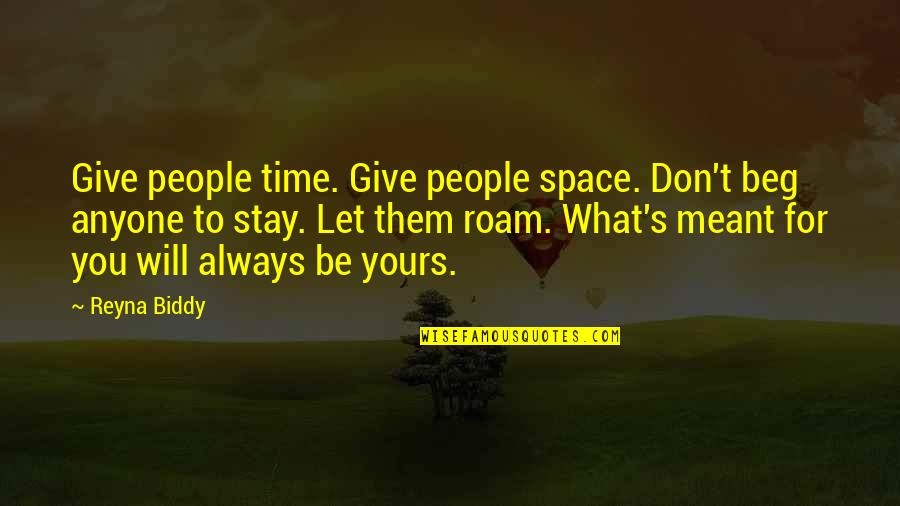 Meant To Be Relationships Quotes By Reyna Biddy: Give people time. Give people space. Don't beg
