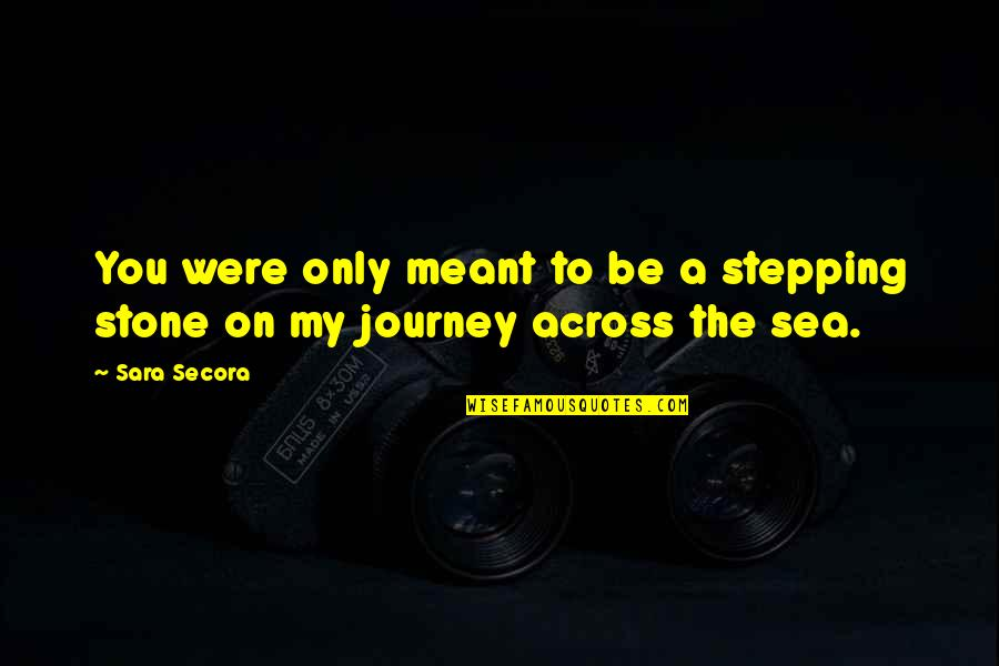 Meant To Be Relationships Quotes By Sara Secora: You were only meant to be a stepping