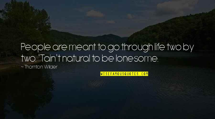 Meant To Be Relationships Quotes By Thornton Wilder: People are meant to go through life two