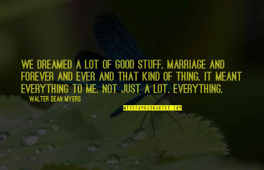 Meant To Be Relationships Quotes By Walter Dean Myers: We dreamed a lot of good stuff. Marriage