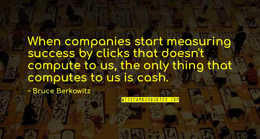 Measuring Success Quotes By Bruce Berkowitz: When companies start measuring success by clicks that