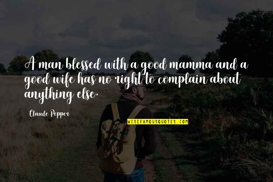 Meat Safe Murderer Quotes By Claude Pepper: A man blessed with a good mamma and