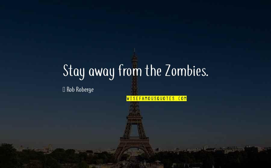 Meat Safe Murderer Quotes By Rob Roberge: Stay away from the Zombies.
