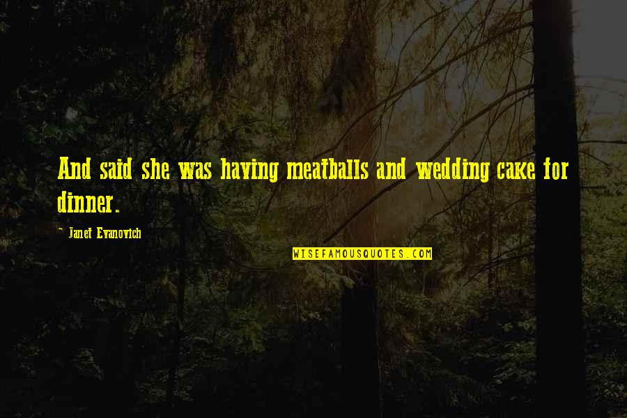 Meatballs 2 Quotes By Janet Evanovich: And said she was having meatballs and wedding