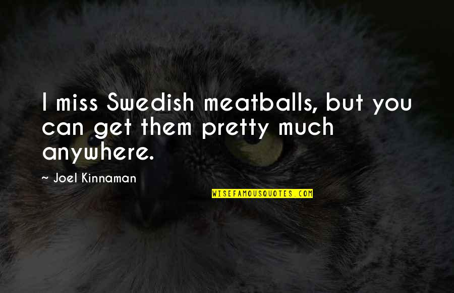 Meatballs 2 Quotes By Joel Kinnaman: I miss Swedish meatballs, but you can get