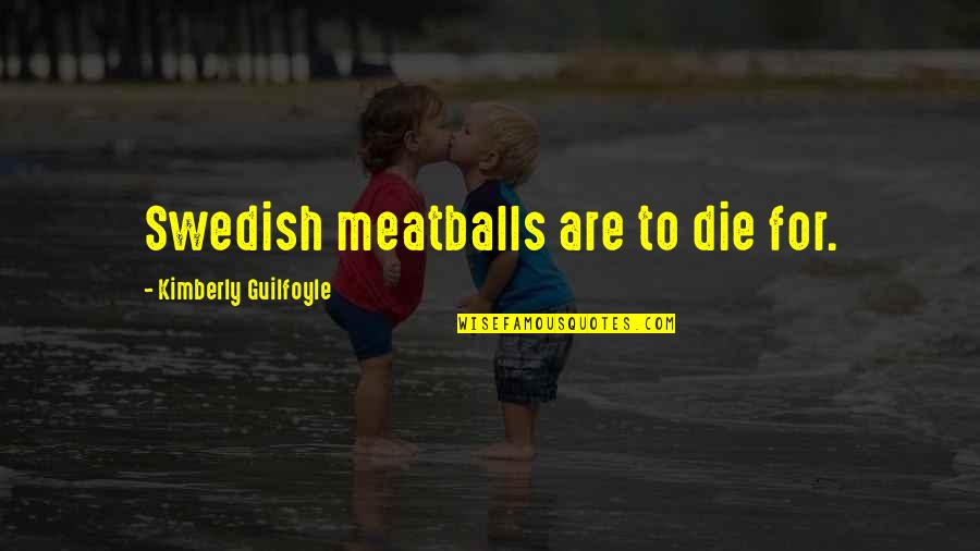Meatballs 2 Quotes By Kimberly Guilfoyle: Swedish meatballs are to die for.