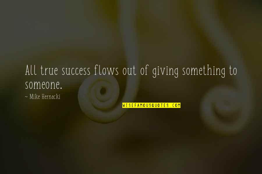 Mecha Anime Quotes By Mike Hernacki: All true success flows out of giving something