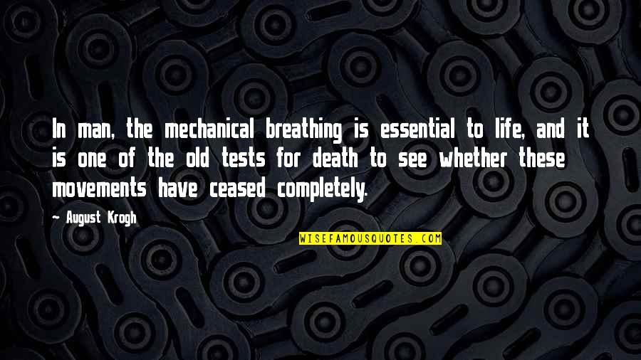 Mechanical Life Quotes By August Krogh: In man, the mechanical breathing is essential to