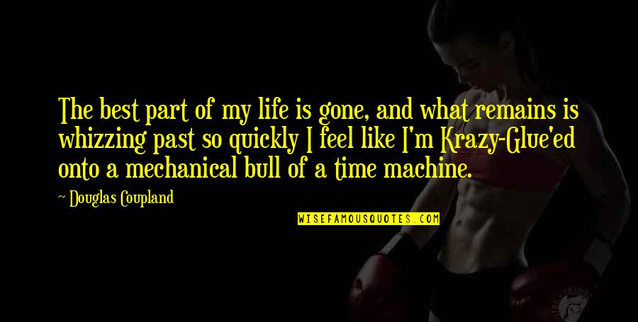 Mechanical Life Quotes By Douglas Coupland: The best part of my life is gone,
