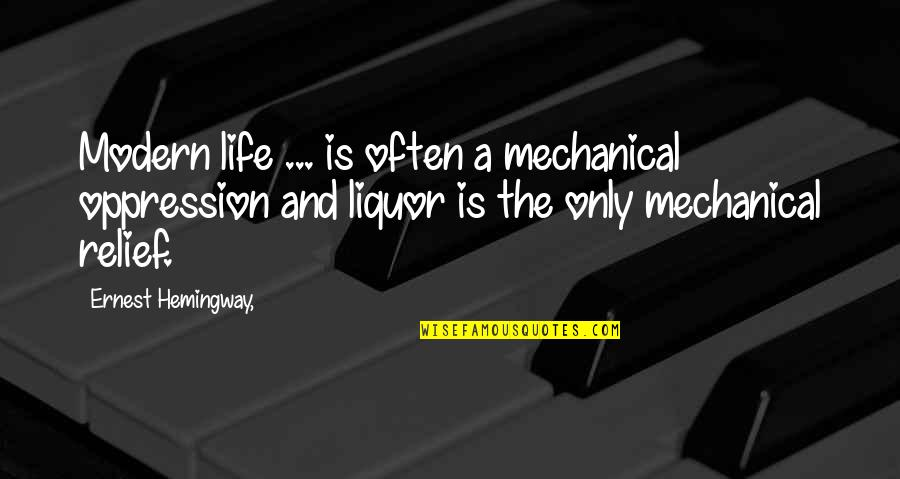 Mechanical Life Quotes By Ernest Hemingway,: Modern life ... is often a mechanical oppression