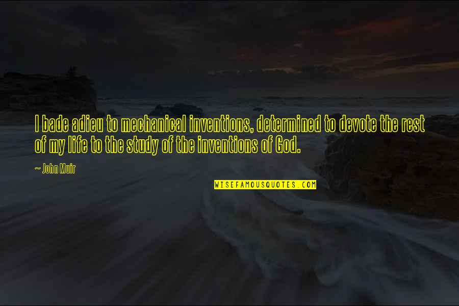 Mechanical Life Quotes By John Muir: I bade adieu to mechanical inventions, determined to