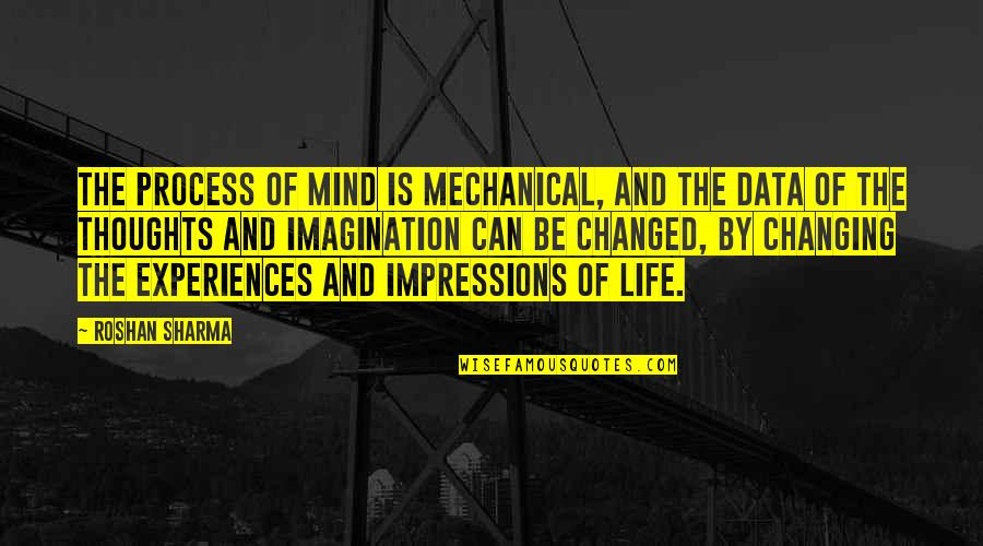 Mechanical Life Quotes By Roshan Sharma: The process of mind is mechanical, and the