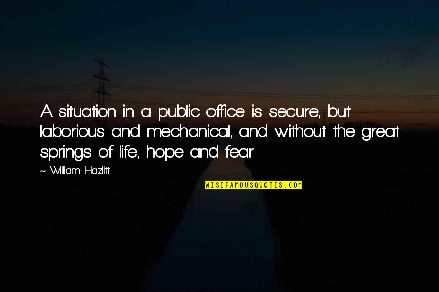 Mechanical Life Quotes By William Hazlitt: A situation in a public office is secure,