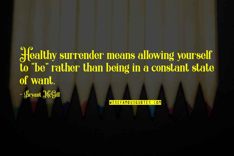 """Mechthild Magdeburg Quotes By Bryant McGill: Healthy surrender means allowing yourself to """"be"""" rather"""