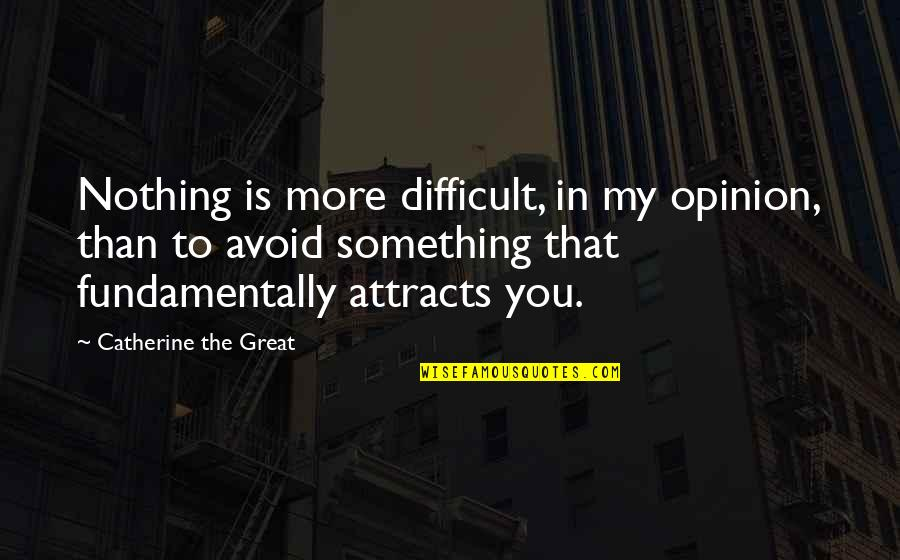 Mechthild Magdeburg Quotes By Catherine The Great: Nothing is more difficult, in my opinion, than