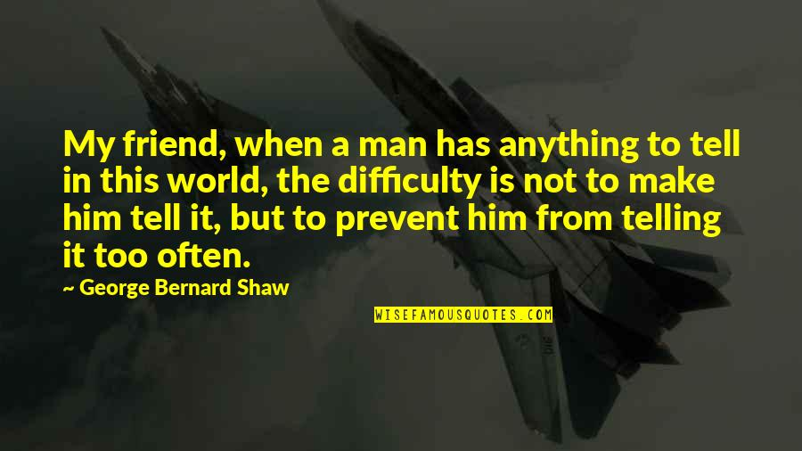 Mechthild Magdeburg Quotes By George Bernard Shaw: My friend, when a man has anything to