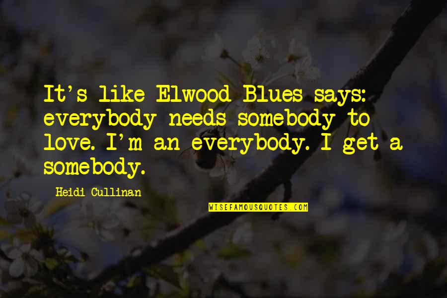 Mechthild Magdeburg Quotes By Heidi Cullinan: It's like Elwood Blues says: everybody needs somebody