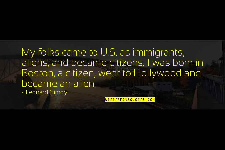 Mechthild Magdeburg Quotes By Leonard Nimoy: My folks came to U.S. as immigrants, aliens,