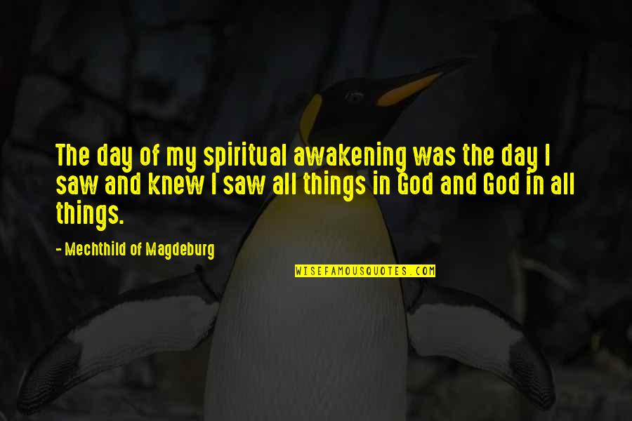 Mechthild Magdeburg Quotes By Mechthild Of Magdeburg: The day of my spiritual awakening was the