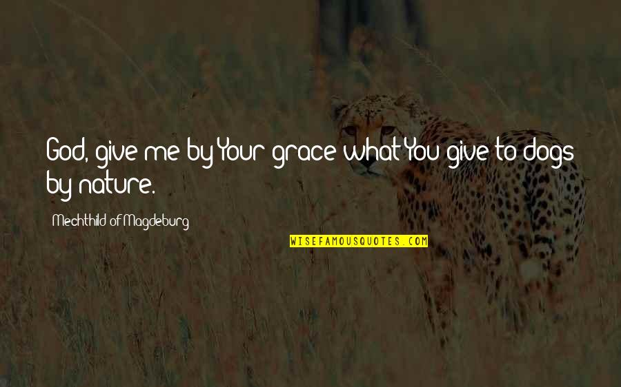 Mechthild Magdeburg Quotes By Mechthild Of Magdeburg: God, give me by Your grace what You