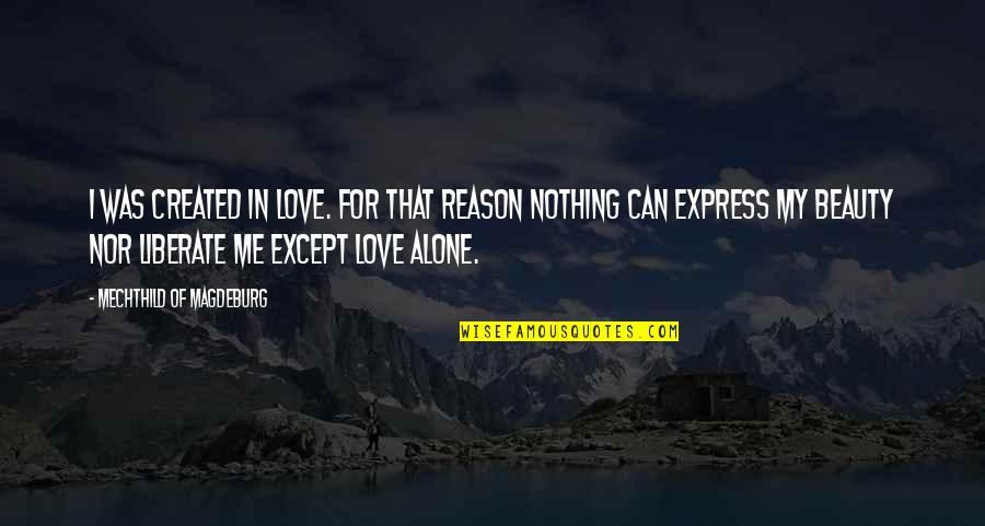 Mechthild Magdeburg Quotes By Mechthild Of Magdeburg: I was created in love. For that reason
