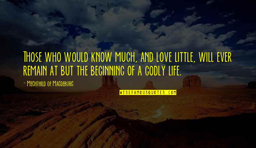 Mechthild Magdeburg Quotes By Mechthild Of Magdeburg: Those who would know much, and love little,