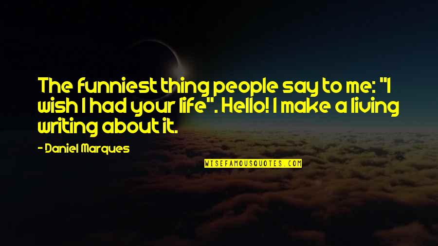 """Meda Quotes By Daniel Marques: The funniest thing people say to me: """"I"""