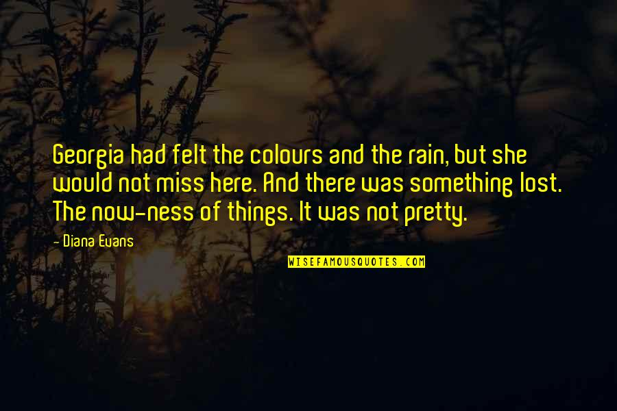 Meda Quotes By Diana Evans: Georgia had felt the colours and the rain,