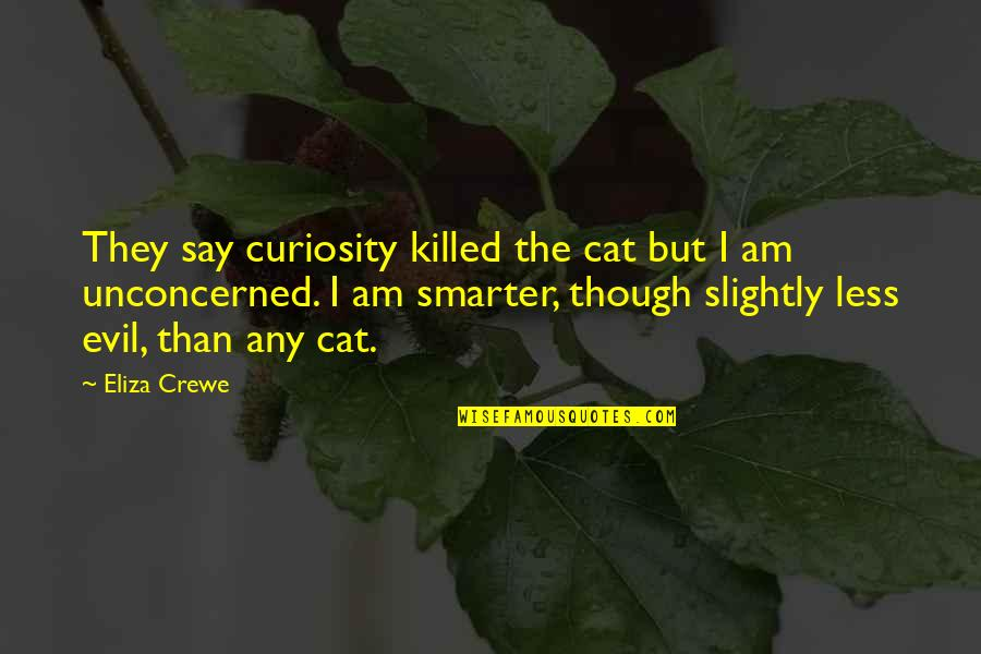 Meda Quotes By Eliza Crewe: They say curiosity killed the cat but I