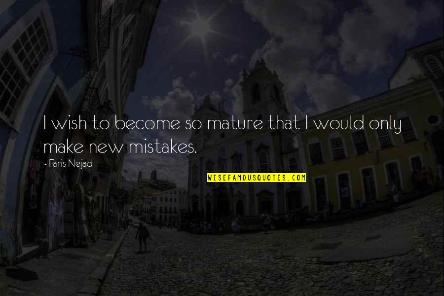 Meda Quotes By Faris Nejad: I wish to become so mature that I