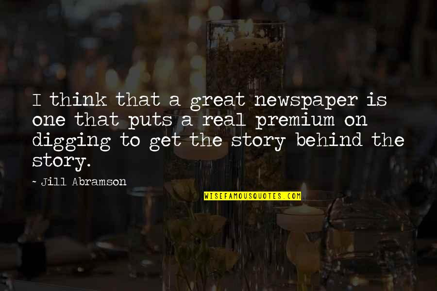 Meda Quotes By Jill Abramson: I think that a great newspaper is one