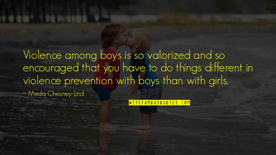 Meda Quotes By Meda Chesney-Lind: Violence among boys is so valorized and so