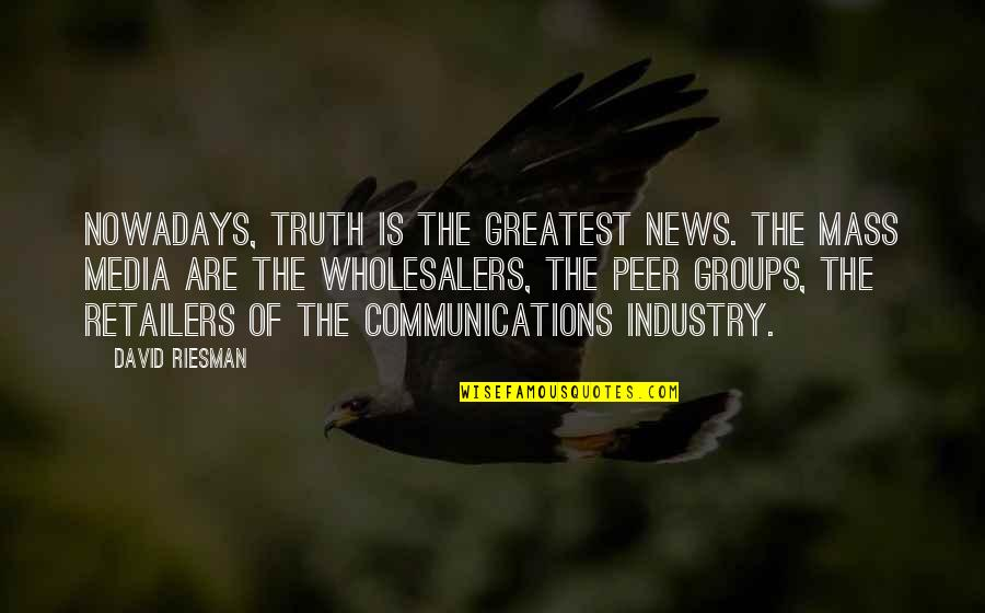 Media Communications Quotes By David Riesman: Nowadays, truth is the greatest news. The mass