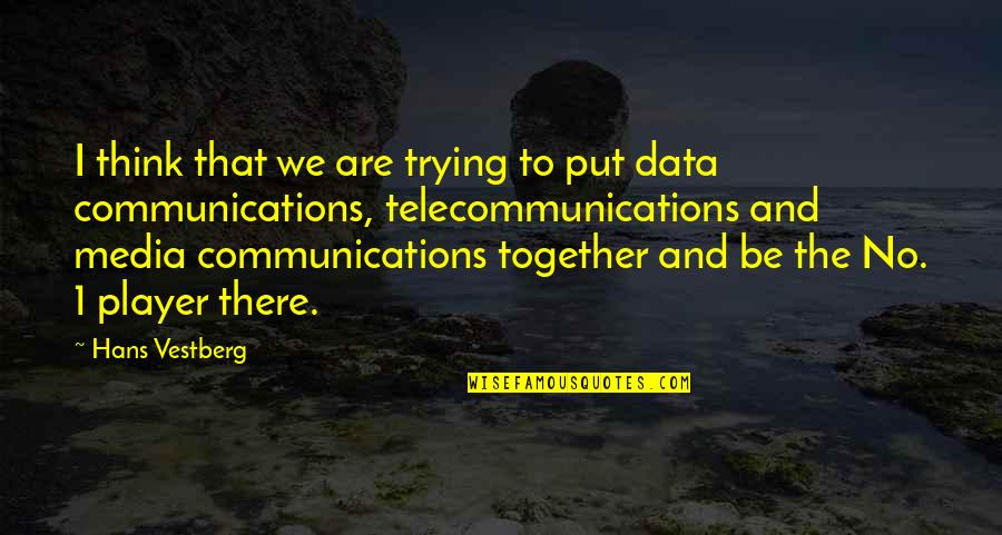 Media Communications Quotes By Hans Vestberg: I think that we are trying to put