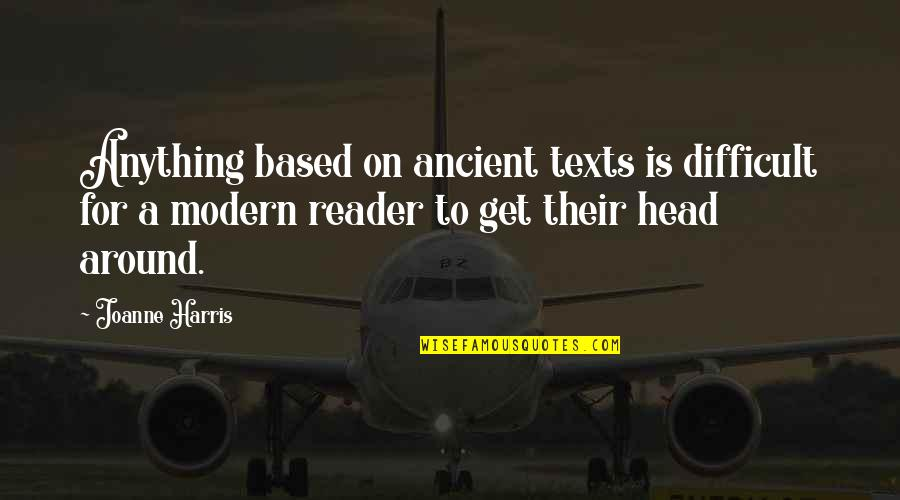 Media Communications Quotes By Joanne Harris: Anything based on ancient texts is difficult for