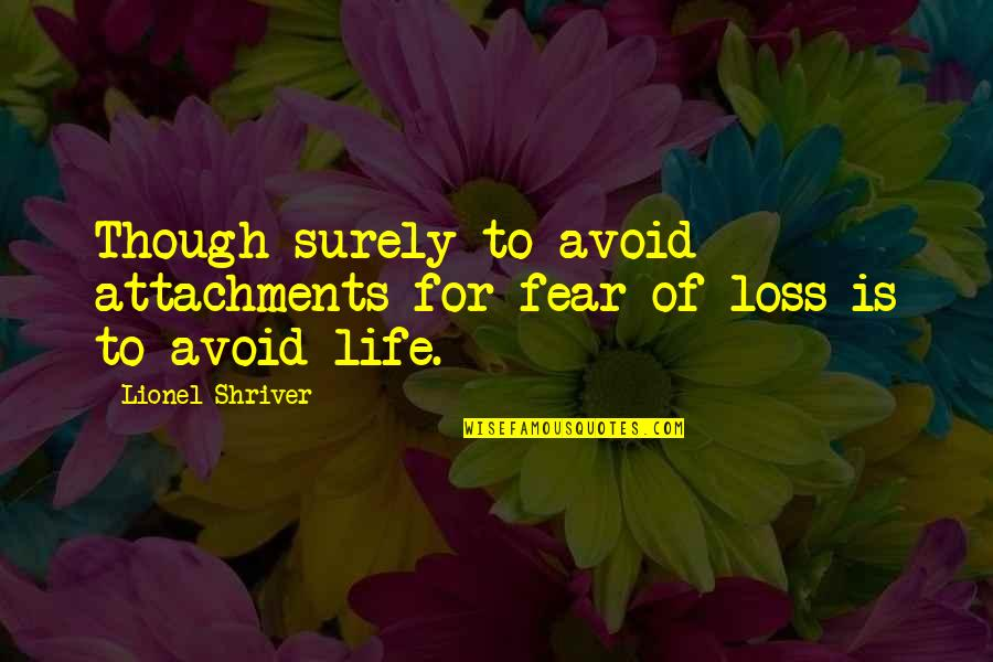 Media Communications Quotes By Lionel Shriver: Though surely to avoid attachments for fear of
