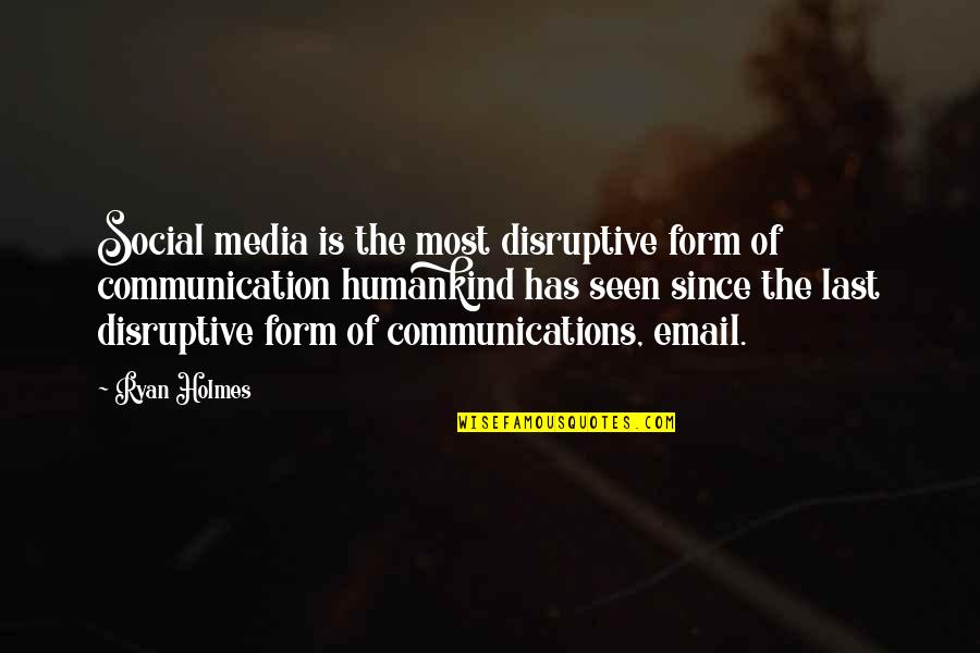 Media Communications Quotes By Ryan Holmes: Social media is the most disruptive form of