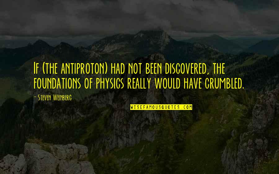 Media Communications Quotes By Steven Weinberg: If (the antiproton) had not been discovered, the