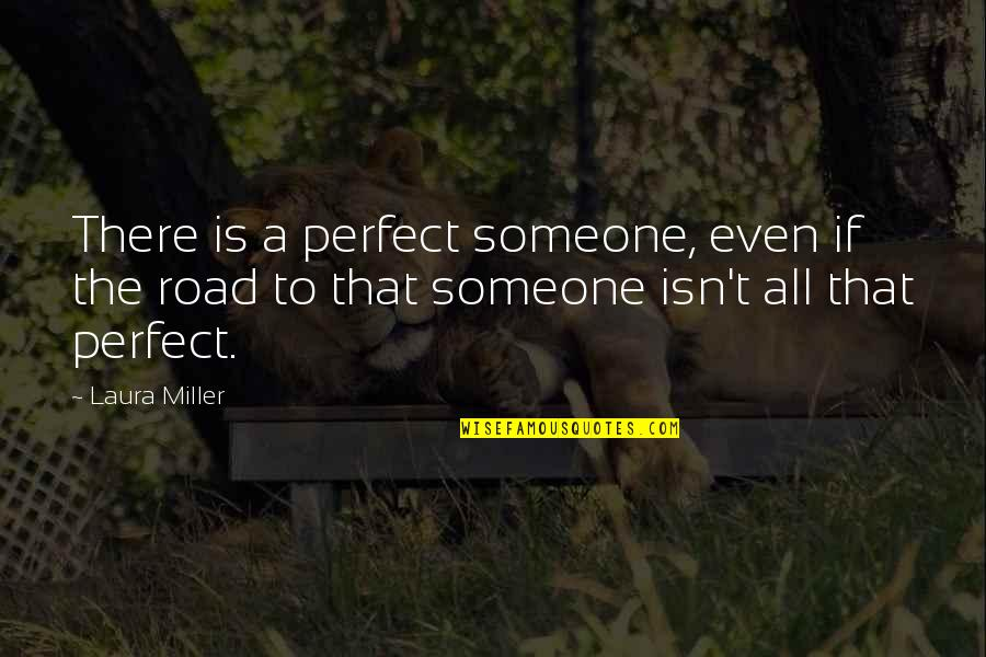 Media Concentration Quotes By Laura Miller: There is a perfect someone, even if the