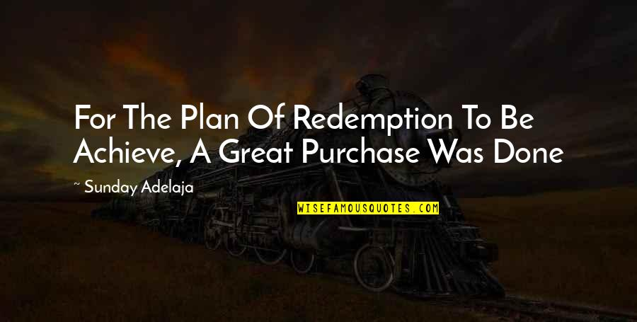 Media Concentration Quotes By Sunday Adelaja: For The Plan Of Redemption To Be Achieve,